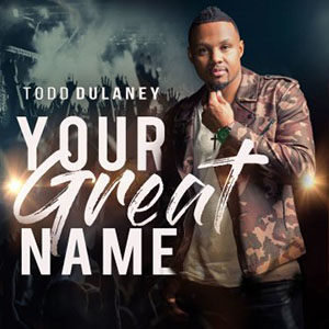 Chord charts for Todd Dulaney: Your Great Name (Single)