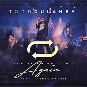 Chord charts for Todd Dulaney: You're Doing It All Again (Single)